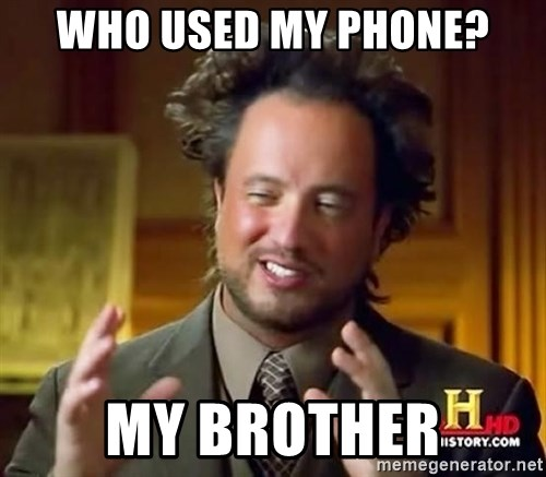 Ancient Aliens - who used my phone? my brother