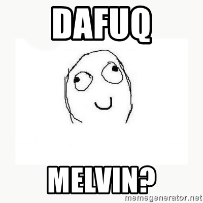 dafuq did i just read face - dafuq melvin?