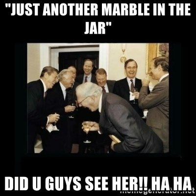"""Rich Men Laughing - """"JUST ANOTHER MARBLE IN THE JAR"""" DID U GUYS SEE HER!! HA HA"""