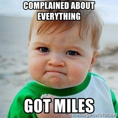 Victory Baby - complained about everything got miles