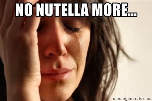 First World Problems - No nutella more...