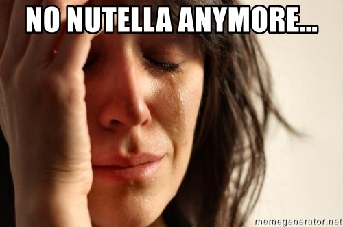 First World Problems - No Nutella Anymore...
