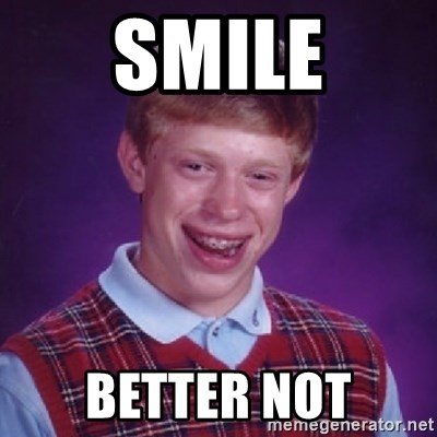 Bad Luck Brian - SMILE BETTER NOT