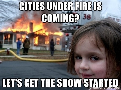 Disaster Girl - cities under fire is coming? let's get the show started