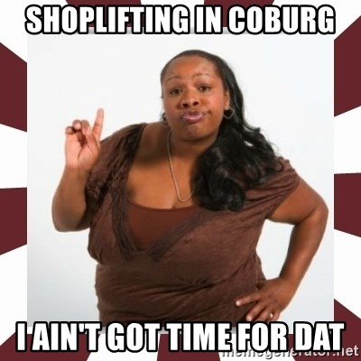 Sassy Black Woman - SHOPLIFTING IN COBURG I AIN'T GOT TIME FOR DAT