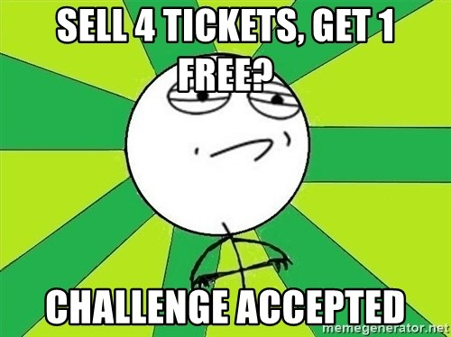 Challenge Accepted 2 - sell 4 tickets, get 1 free? challenge accepted
