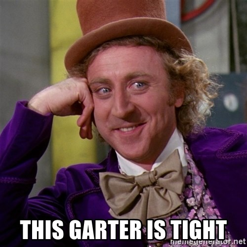 Willy Wonka -  this garter is tight
