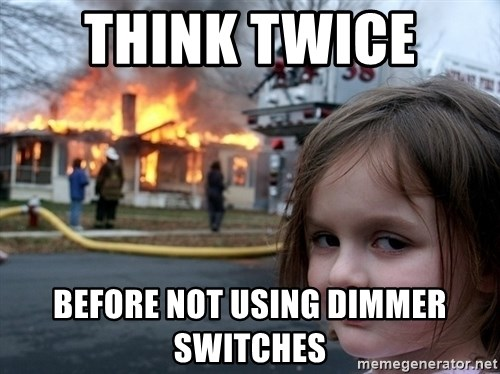 Disaster Girl - think twice  before not using dimmer switches