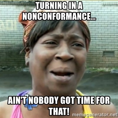 Ain't Nobody got time fo that - Turning in A NoNConFormance... AiN't Nobody got time for that!