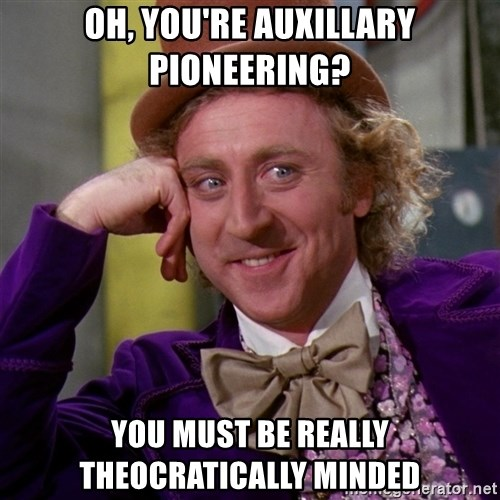 Willy Wonka - Oh, You're Auxillary Pioneering? You Must be really theocratically minded