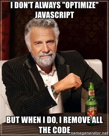 """The Most Interesting Man In The World - I don't always """"optimize"""" javascript But when I do, I remove all the code"""