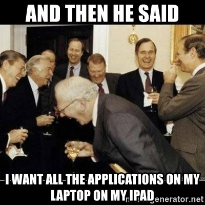 Laughing Professors - and then he said i want all the applications on my laptop on my ipad