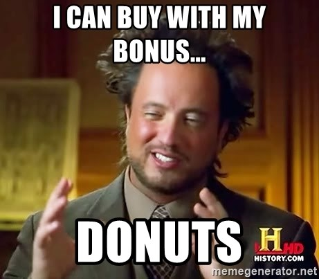 Ancient Aliens - I can buy with my bonus... DONUTS