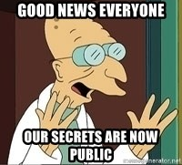 Professor Farnsworth - good news everyone our secrets are now public