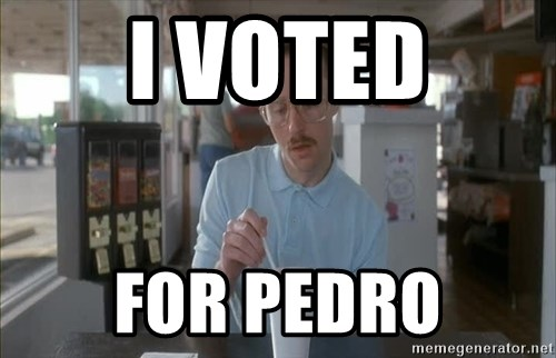 Things are getting pretty Serious (Napoleon Dynamite) - I voted for pedro