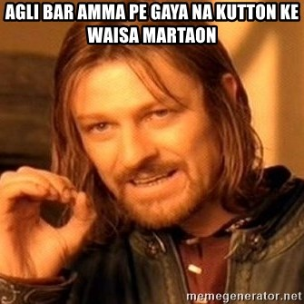 One Does Not Simply - agli bar amma pe gaya na kutton ke waisa martaon