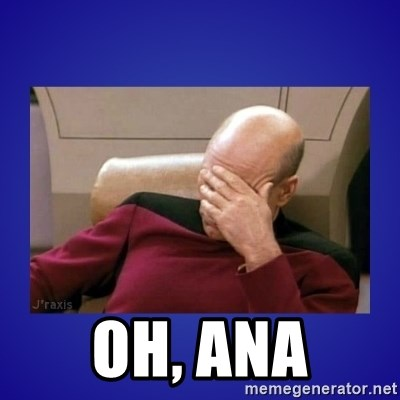 Picard facepalm  -  OH, Ana