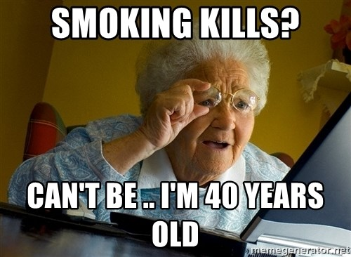 Internet Grandma Surprise - smoking kills? can't be .. i'm 40 years old