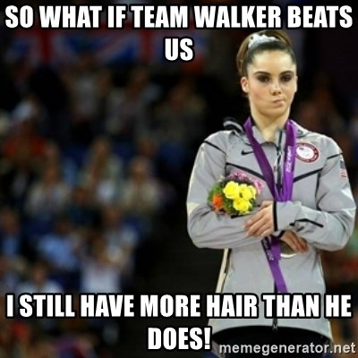 unimpressed McKayla Maroney 2 - So what if team walker beats us I still have more hair than he does!