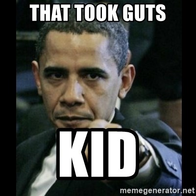 obama pointing - That Took guts Kid