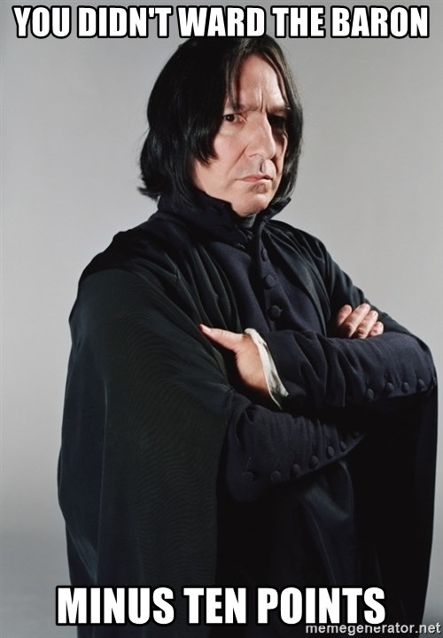 Snape - you didn't ward the baron minus ten points