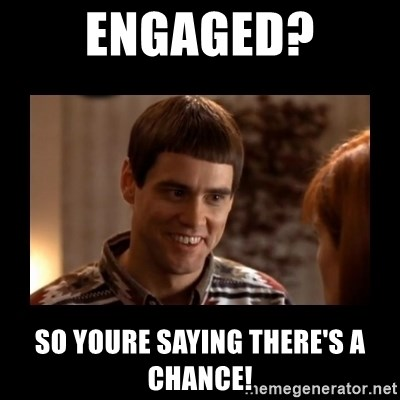 Lloyd-So you're saying there's a chance! - Engaged? so youre saying there's a chance!