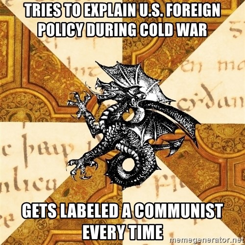 History Major Heraldic Beast - Tries to explain U.S. foreign policy during Cold war Gets labeled a communist every time