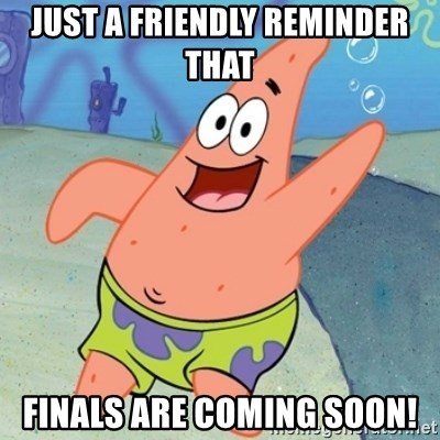 Panxo Po wn - JUST A FRIENDLY REMINDER THAT FINALS ARE COMING SOON!