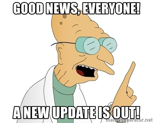 Good News Everyone - good news, everyone! A new update is out!