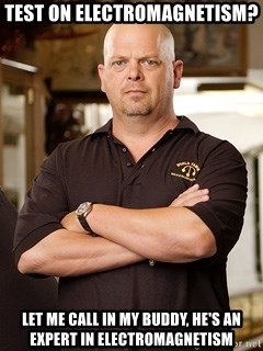 Rick Harrison - Test on electromagnetism? let me call in my buddy, he's an expert in electromagnetism