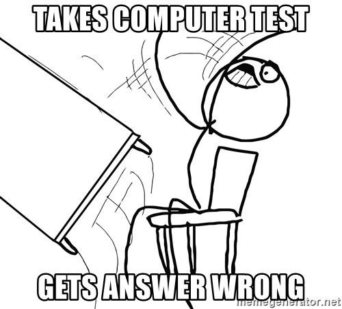 Desk Flip Rage Guy - TAKES COMPUTER TEST GETS ANSWER WRONG