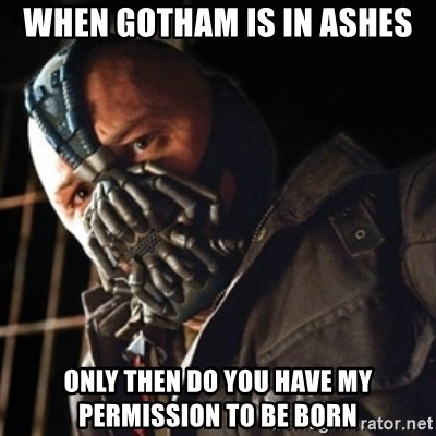Only then you have my permission to die - When gotham is in ashes only then do you have my permission to be born