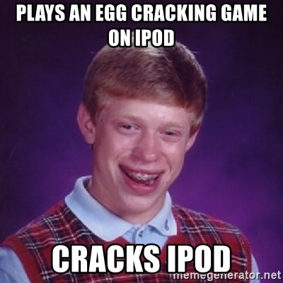 Bad Luck Brian - Plays an egg cracking game on ipod cracks ipod