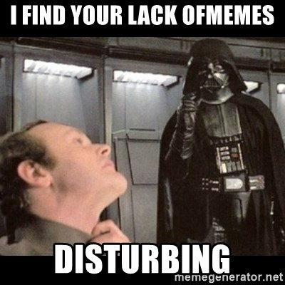 I find your lack of faith disturbing - I Find your lack ofmemes Disturbing