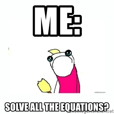 sad do all the things - Me: SOLve all the equations?