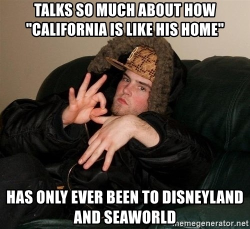 """Scumbag Steve - Talks So much about how """"cAlifornia is Like his hOme"""" has only eVEr been to disneyland and seaworld"""