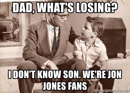 Racist Father - Dad, what's losing? I don't know son. We're jon jones fans