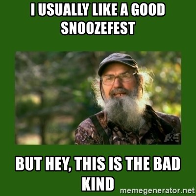Si Robertson - i usually like a good snoozefest but hey, this is the bad kind