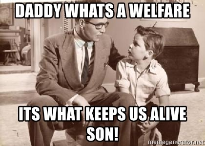 Racist Father - Daddy whats a welfare its what keeps us alive son!