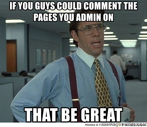 That would be great - if you guys could comment the pages you admin on that be great