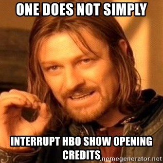 One Does Not Simply - ONE DOES NOT SIMPLY INTERRUPT HBO SHOW OPENING CREDITS