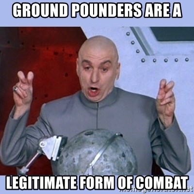 Dr Evil meme - Ground Pounders are a legitimate form of combat