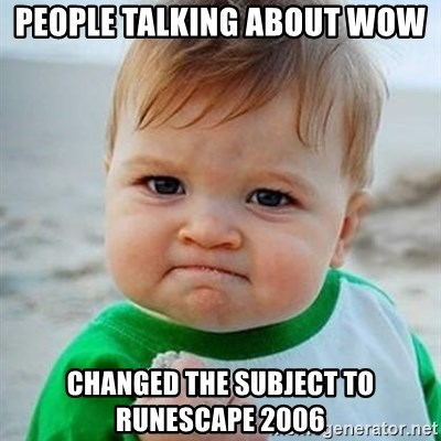 Victory Baby - People talking about WOW Changed the subject to runescape 2006