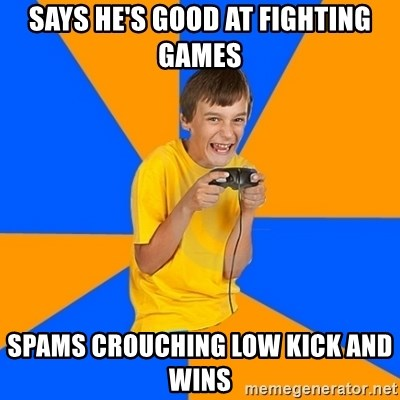 Annoying Gamer Kid - sAYS HE'S GOOD AT FIGHTING GAMES SPAMS CROUCHING LOW KICK AND WINS