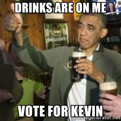 obama beer - Drinks are on me vote for kevin