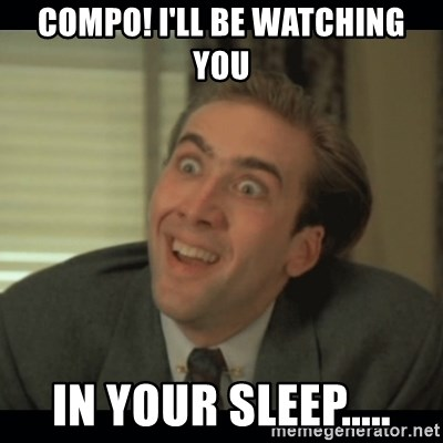 Nick Cage - Compo! I'll be watching you in your sleep.....
