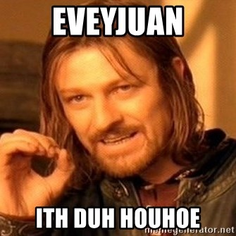 One Does Not Simply - EveyJuan Ith duh houhoe