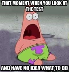 D Face Patrick - that moment when you look at the test and have no idea what to do