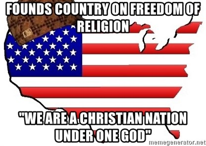 "Scumbag America - Founds country on freedom of religion ""We are a Christian Nation under one God"""