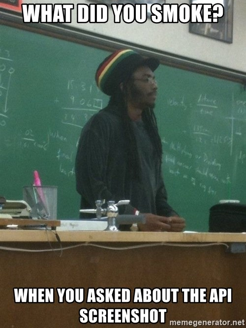 rasta science teacher - what did you smoke? when you asked about the api screenshot